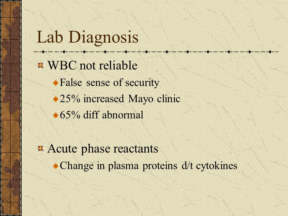 Lab Diagnosis WBC not reliable Acute phase reactants