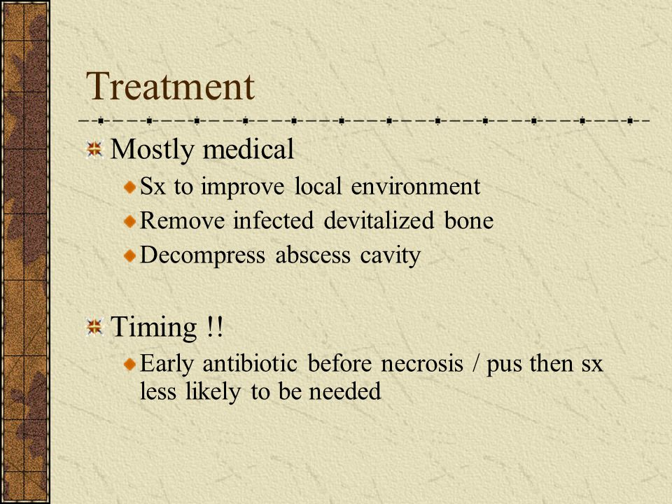 Treatment Mostly medical Timing !! Sx to improve local environment