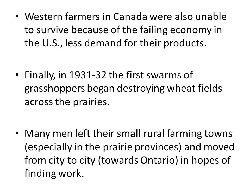 Western farmers in Canada were also unable to survive because of the failing economy in the U.S., less demand for their products.