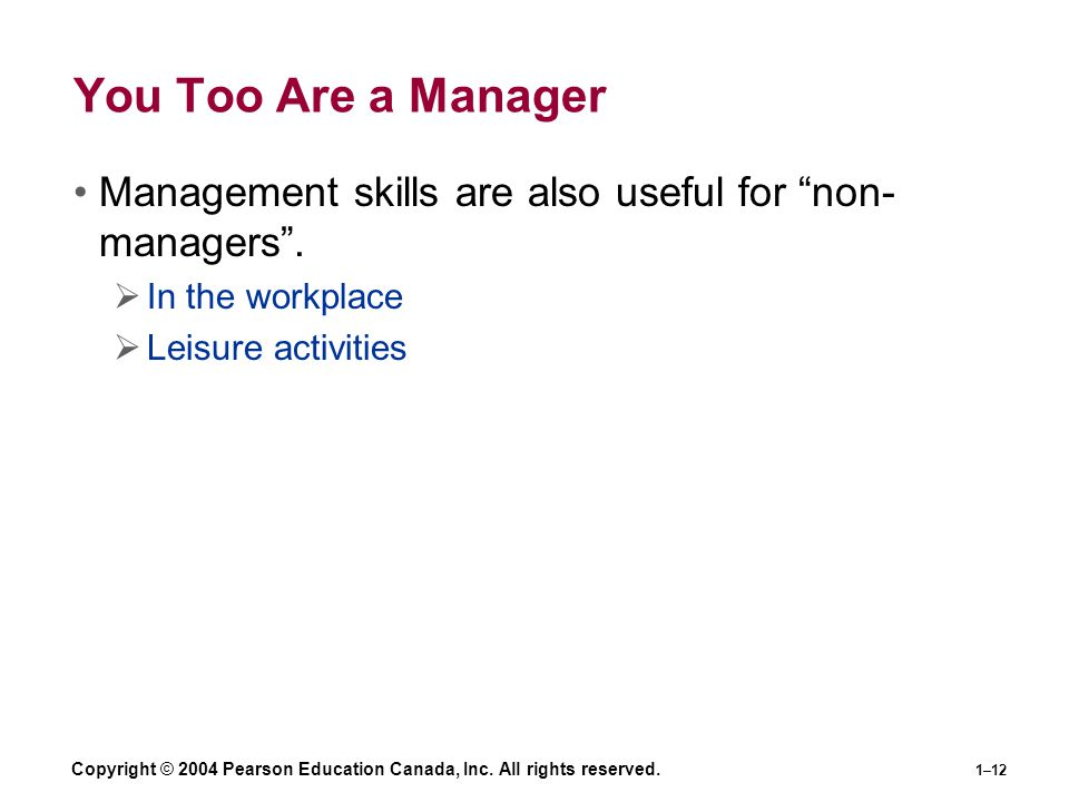 You Too Are a Manager Management skills are also useful for non-managers . In the workplace. Leisure activities.