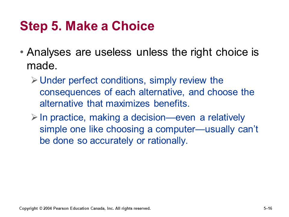 Step 5. Make a Choice Analyses are useless unless the right choice is made.