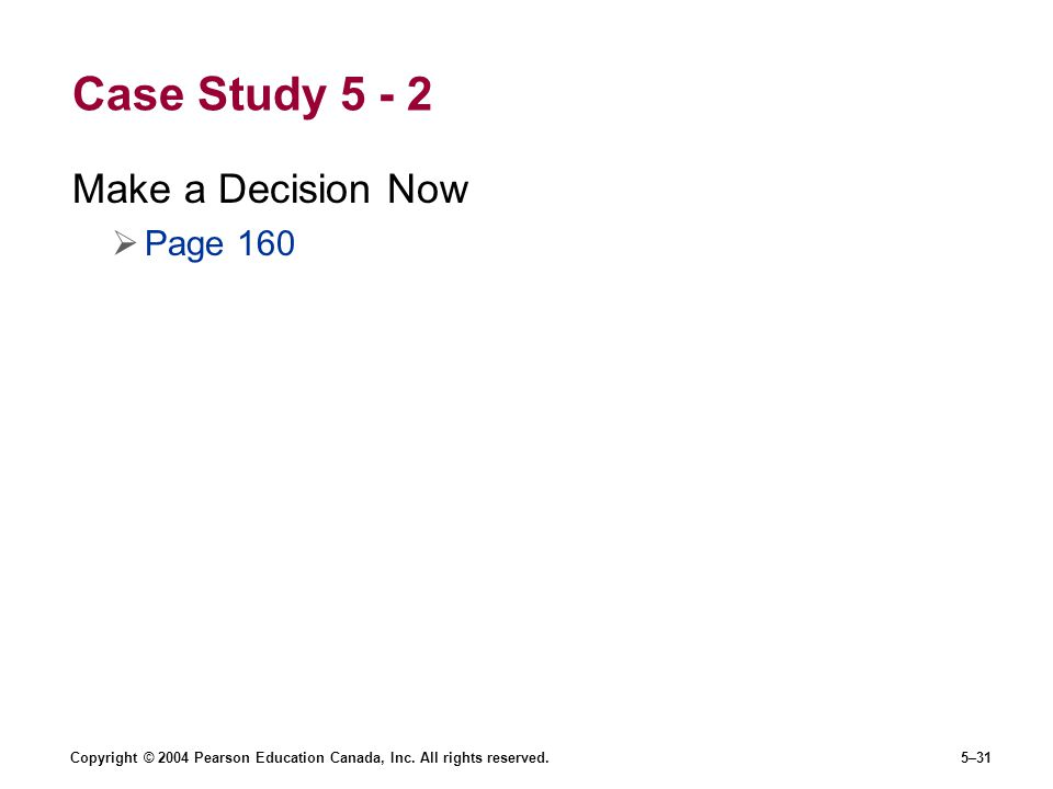 Case Study 5 - 2 Make a Decision Now Page 160