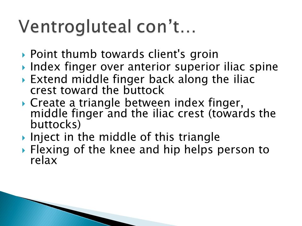Ventrogluteal con't… Point thumb towards client s groin