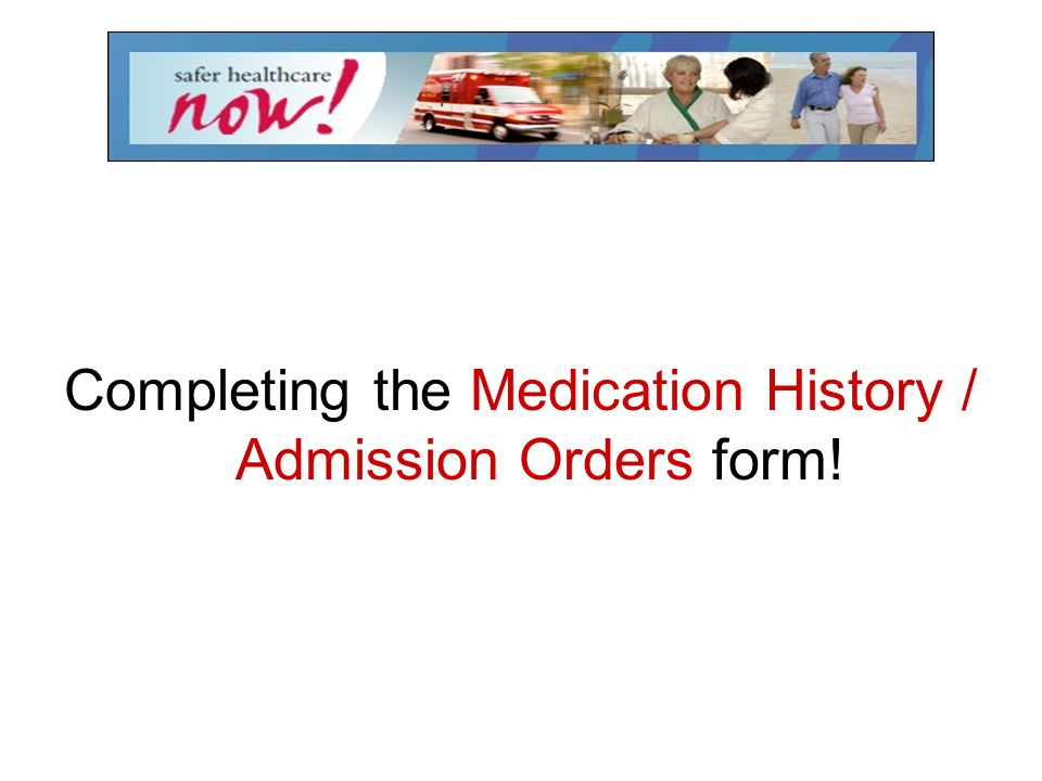 Completing the Medication History / Admission Orders form!