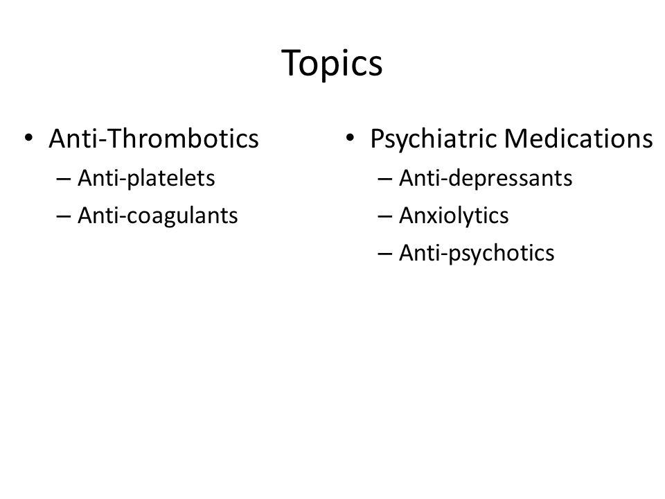 Topics Anti-Thrombotics Psychiatric Medications Anti-platelets