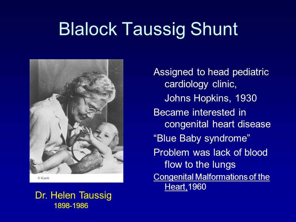 Blalock Taussig Shunt Assigned to head pediatric cardiology clinic,