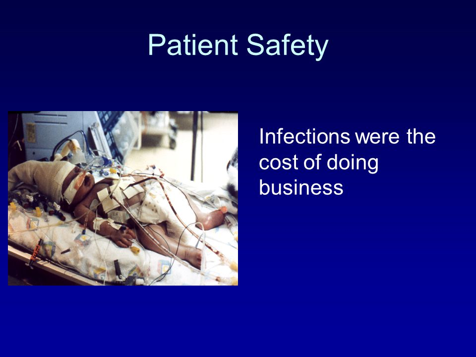 Patient Safety Infections were the cost of doing business