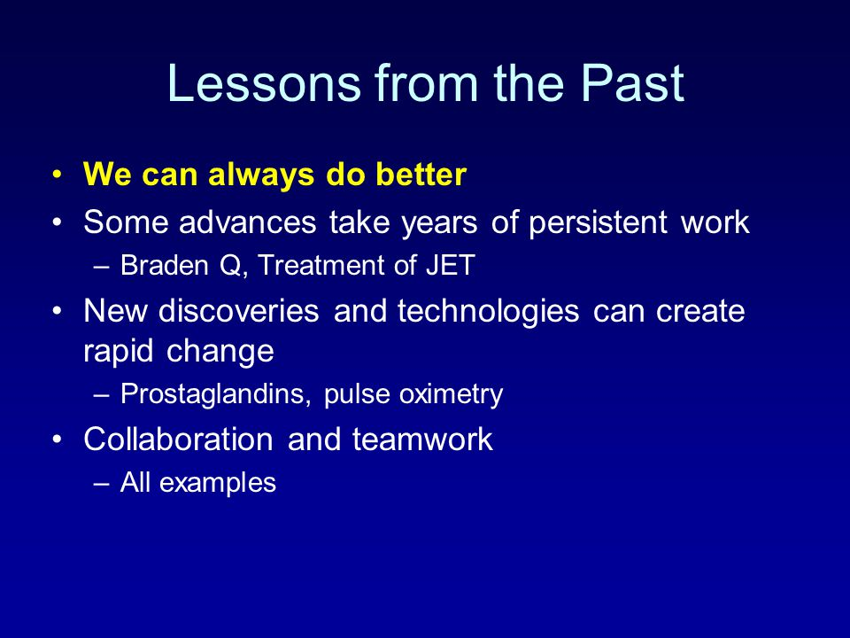 Lessons from the Past We can always do better