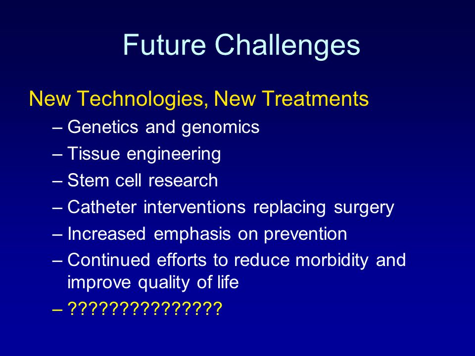 Future Challenges New Technologies, New Treatments