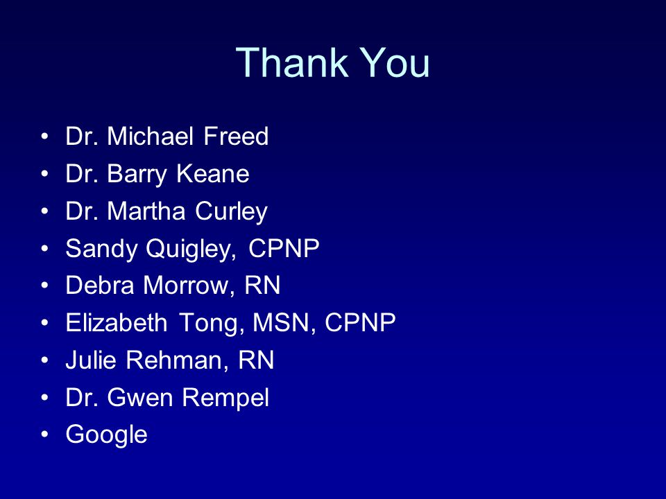Thank You Dr. Michael Freed Dr. Barry Keane Dr. Martha Curley