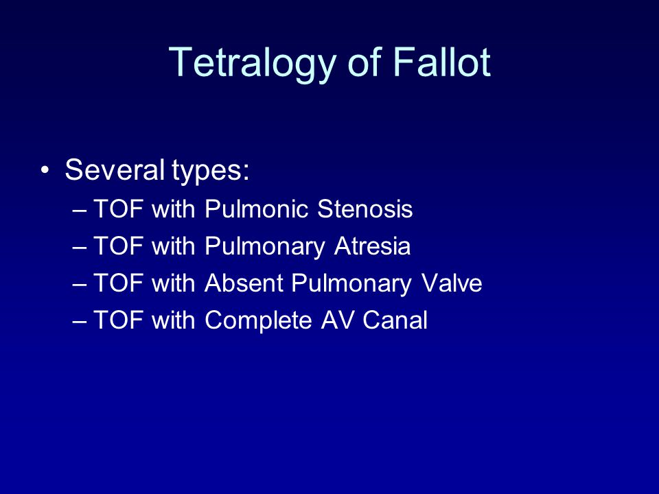 Tetralogy of Fallot Several types: TOF with Pulmonic Stenosis