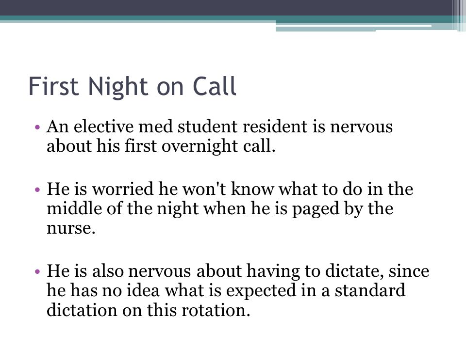 First Night on Call An elective med student resident is nervous about his first overnight call.