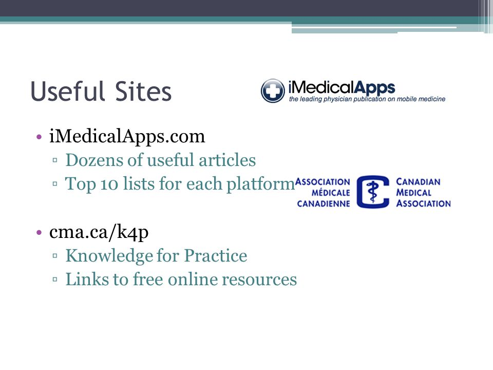 Useful Sites iMedicalApps.com cma.ca/k4p Dozens of useful articles