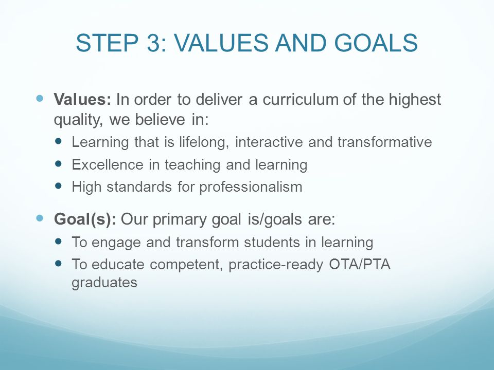 STEP 3: VALUES AND GOALS Values: In order to deliver a curriculum of the highest quality, we believe in: