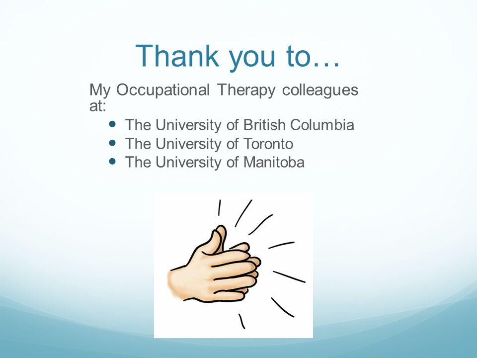 Thank you to… My Occupational Therapy colleagues at: