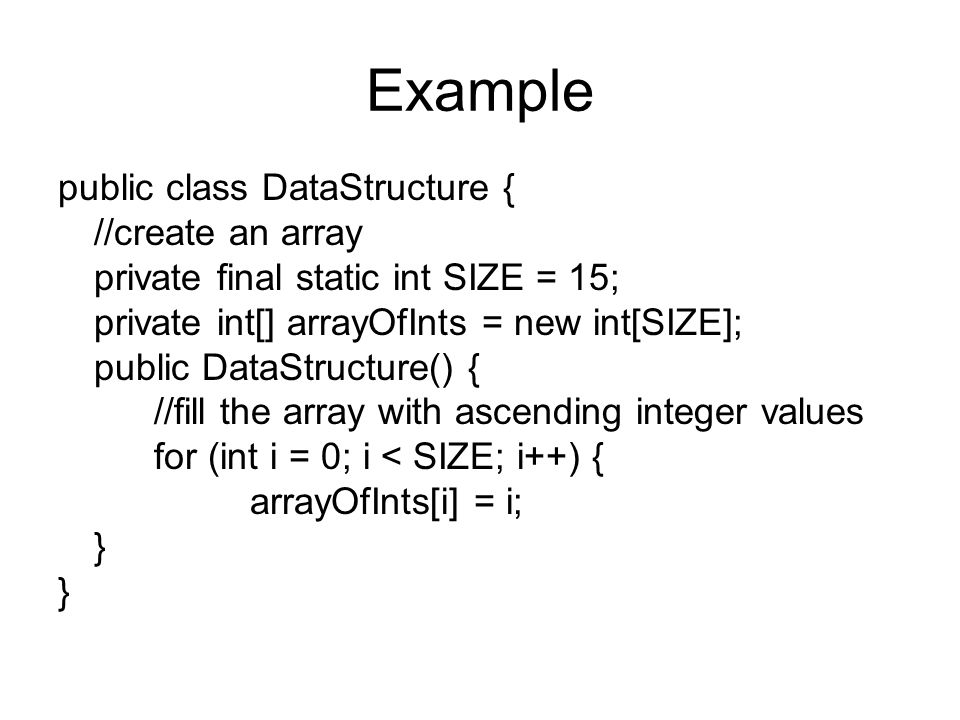 Example public class DataStructure { //create an array
