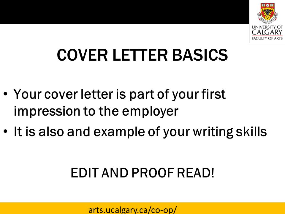 COVER LETTER BASICS Your cover letter is part of your first impression to the employer. It is also and example of your writing skills.