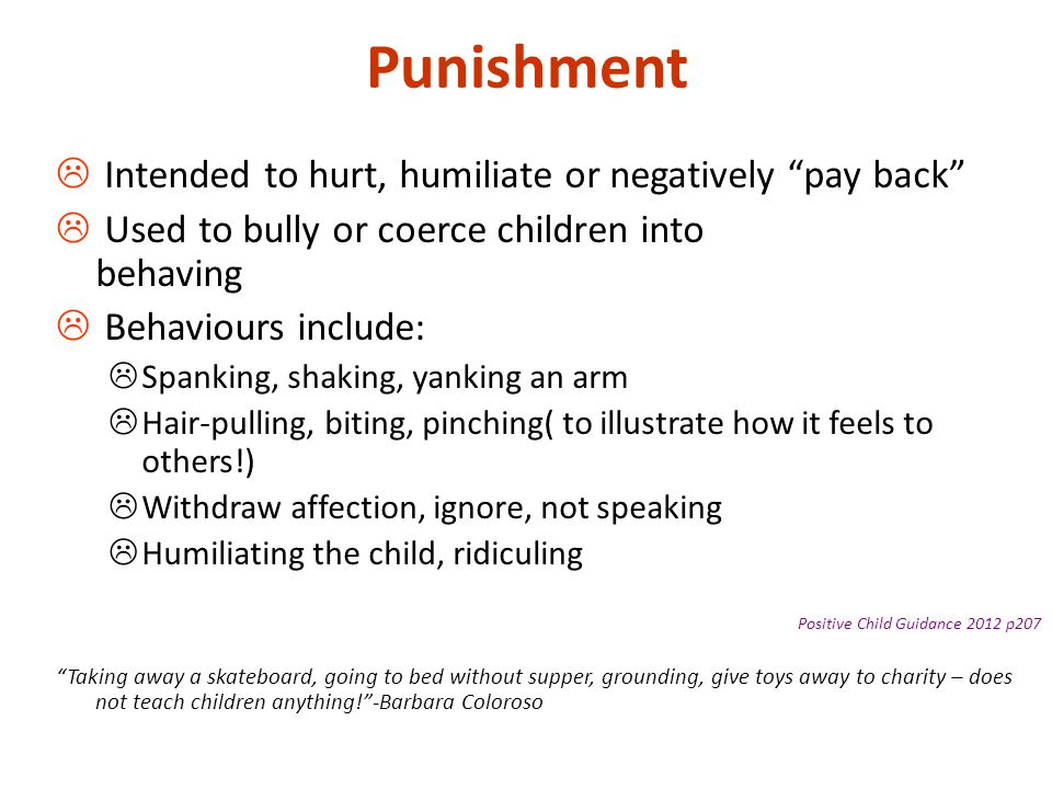 Punishment Intended to hurt, humiliate or negatively pay back