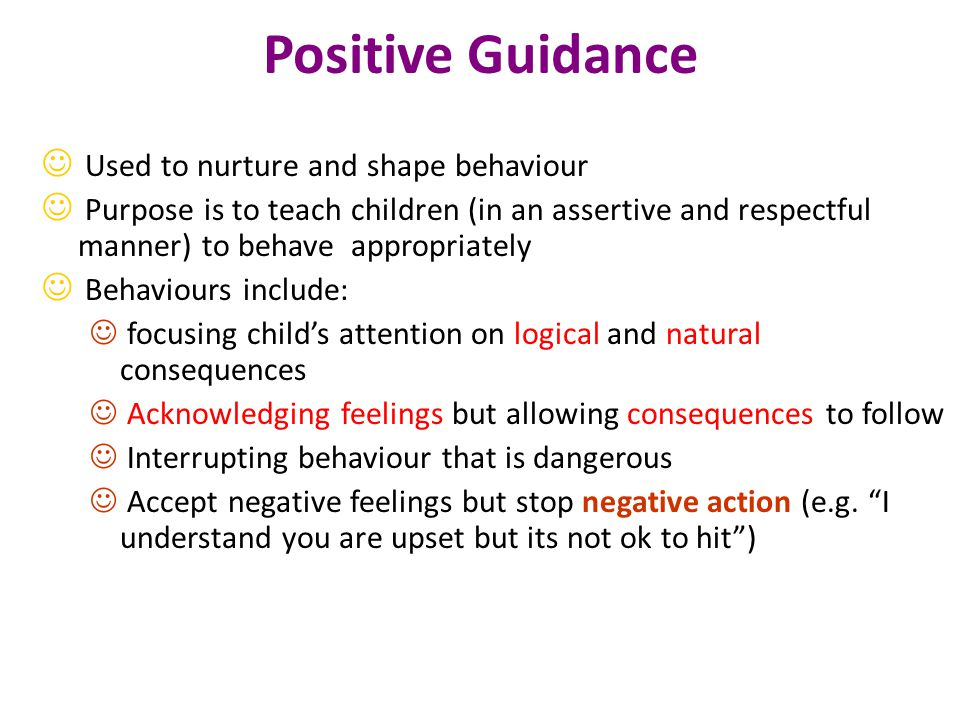 Positive Guidance Used to nurture and shape behaviour