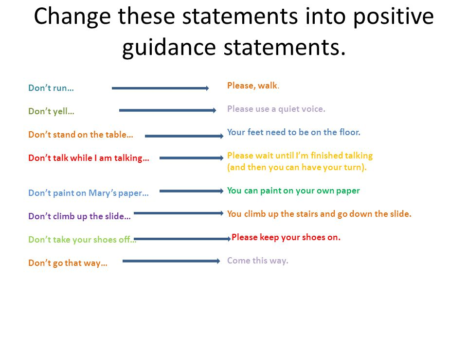Change these statements into positive guidance statements.