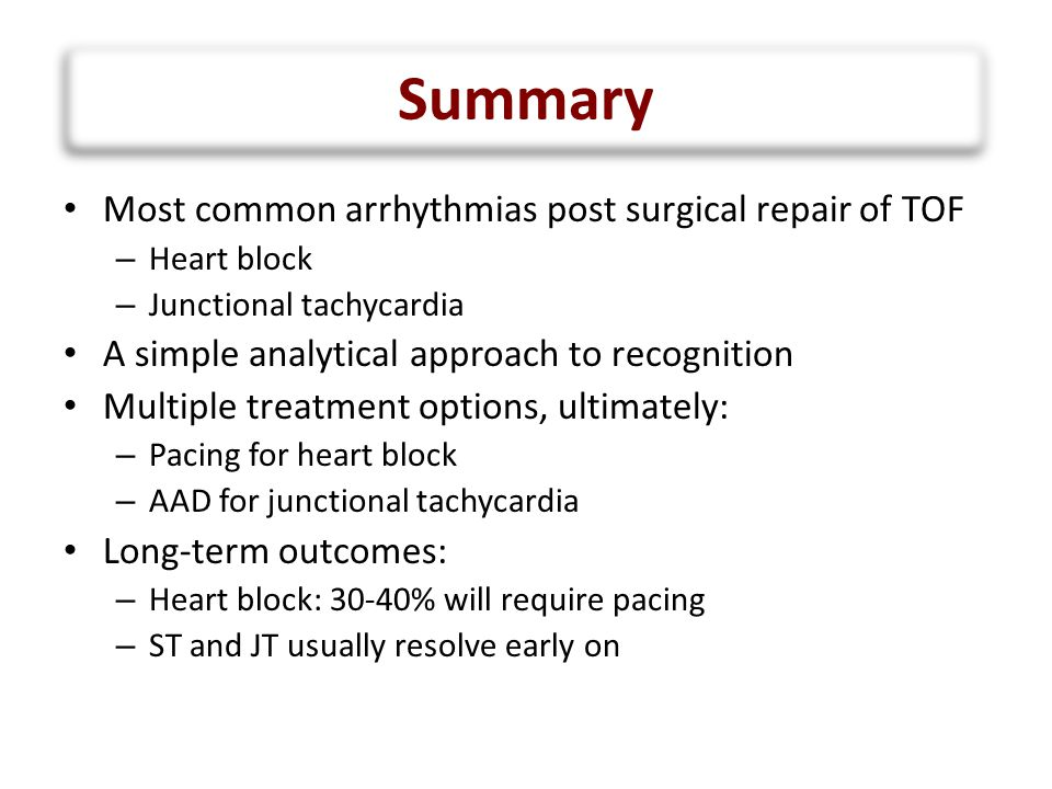 Summary Most common arrhythmias post surgical repair of TOF