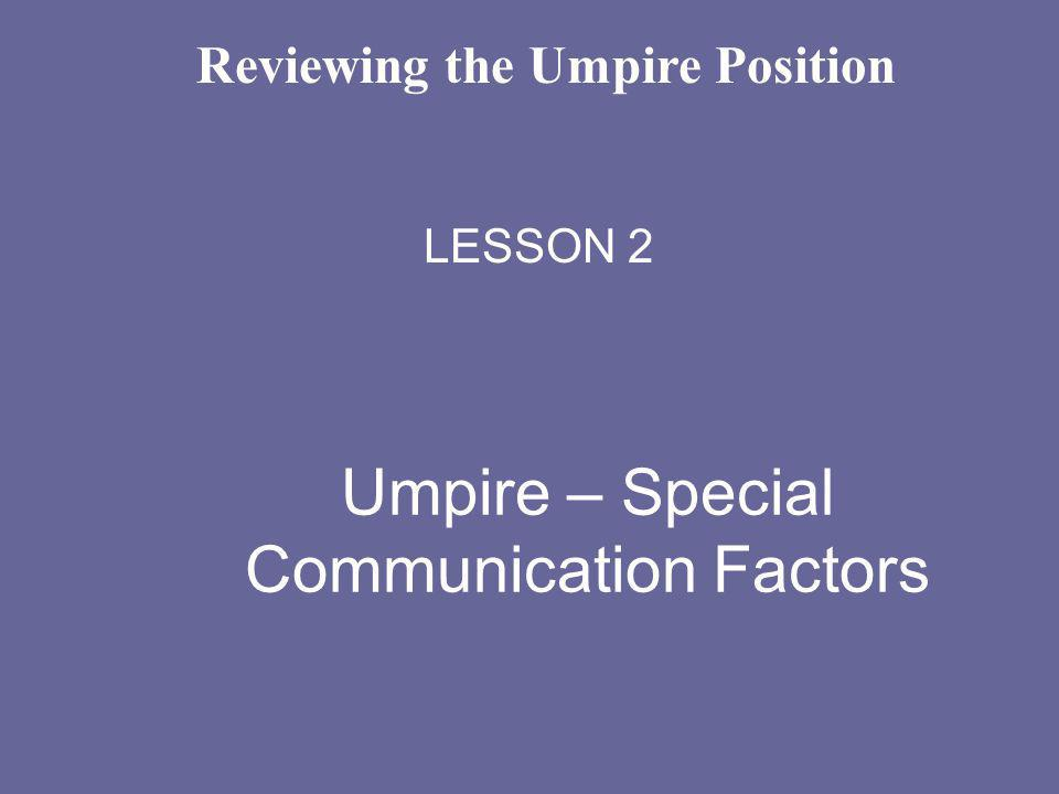 Umpire – Special Communication Factors