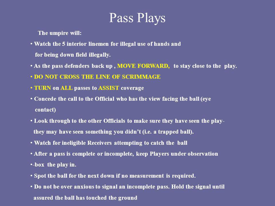 Pass Plays The umpire will: