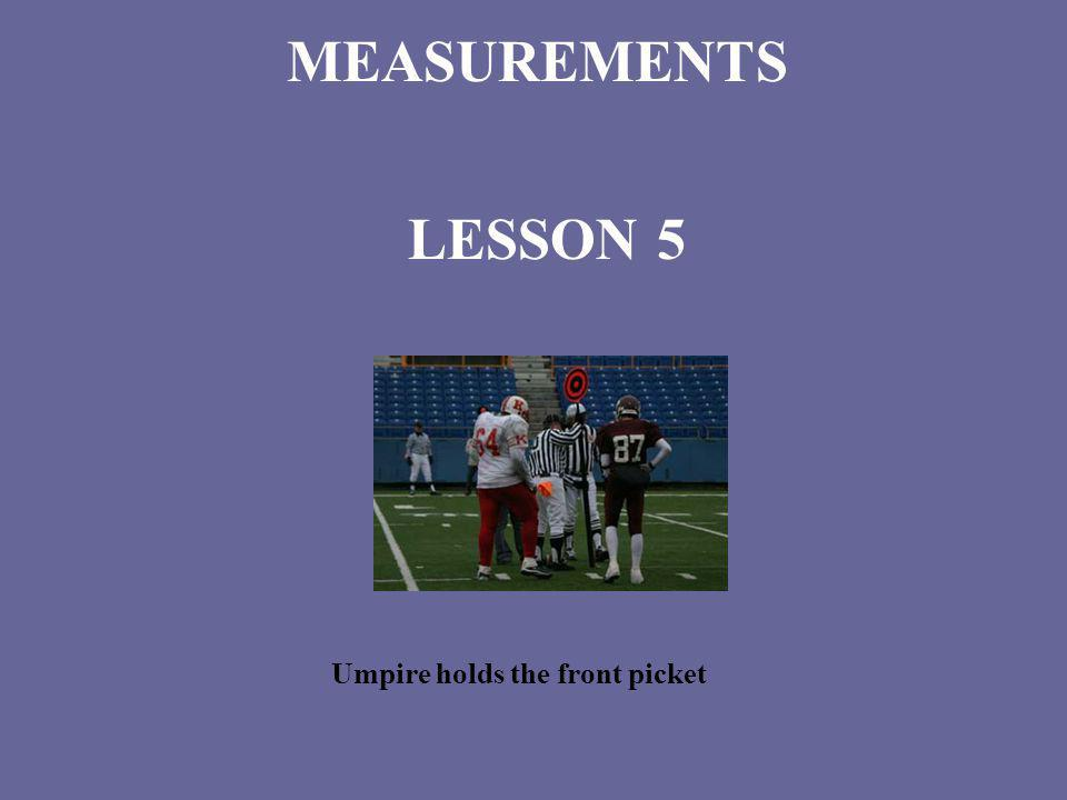 MEASUREMENTS LESSON 5 Umpire holds the front picket