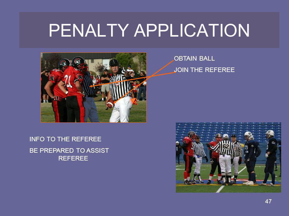 PENALTY APPLICATION OBTAIN BALL JOIN THE REFEREE INFO TO THE REFEREE