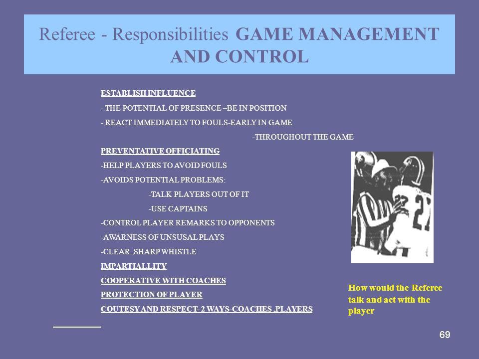 Referee - Responsibilities GAME MANAGEMENT AND CONTROL