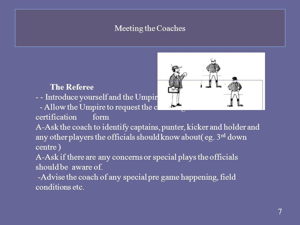 Meeting the Coaches The Referee. - - Introduce yourself and the Umpire.