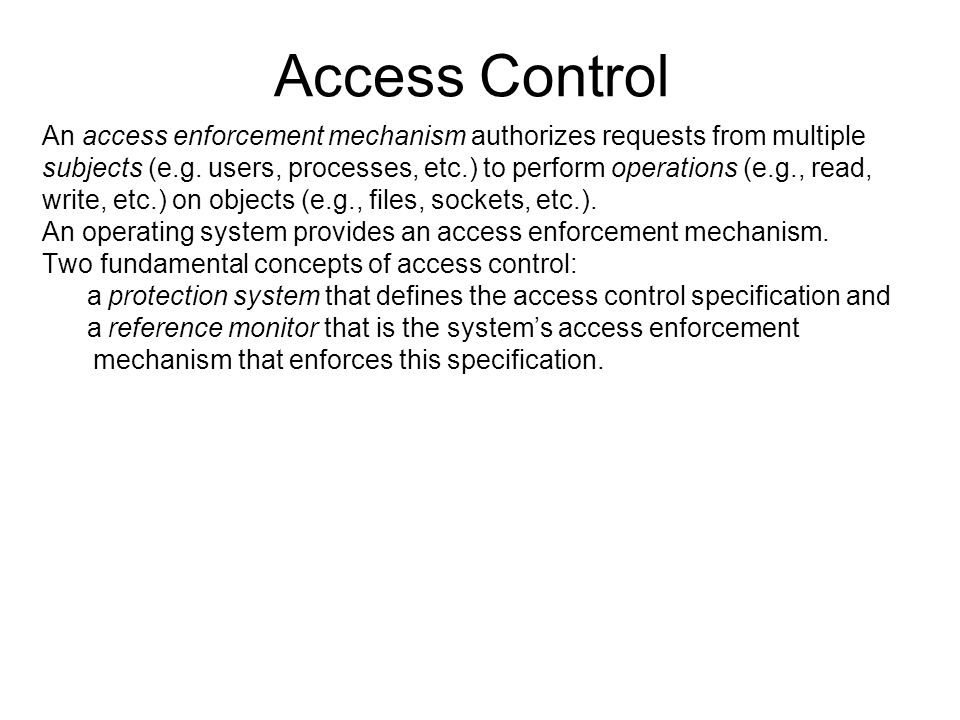 Access Control An access enforcement mechanism authorizes requests from multiple.