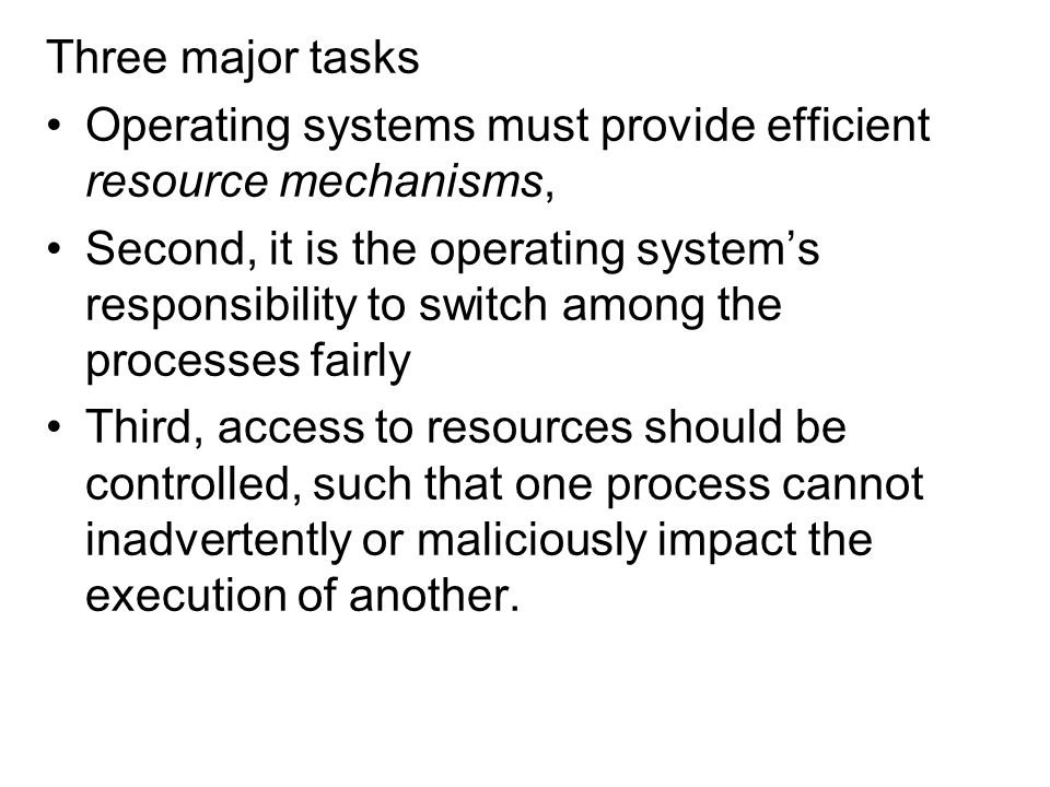 Three major tasks Operating systems must provide efficient resource mechanisms,