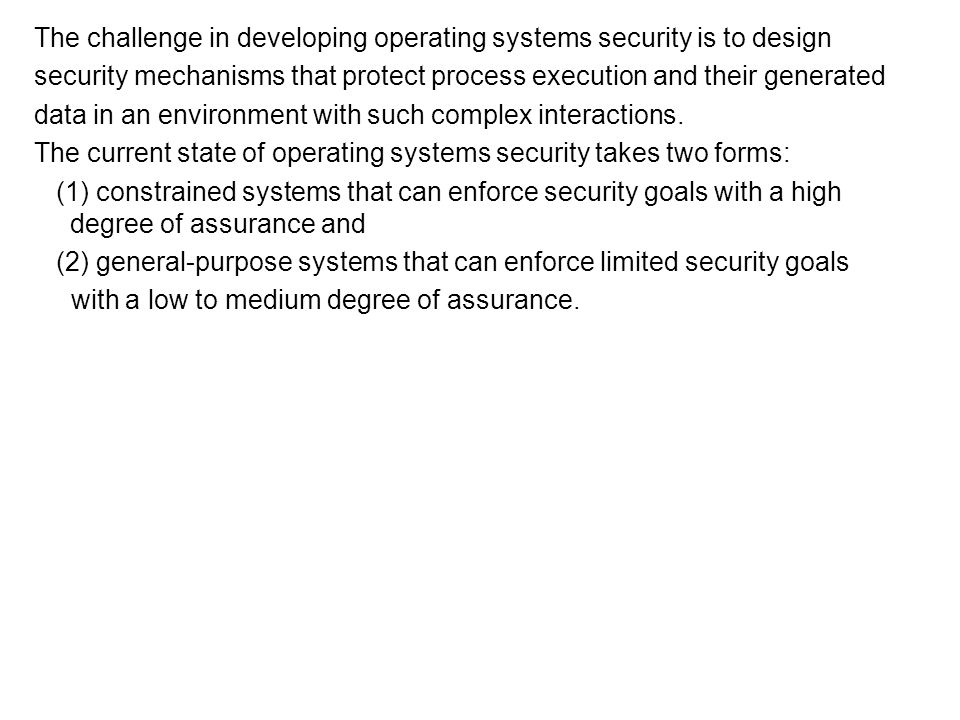 The challenge in developing operating systems security is to design