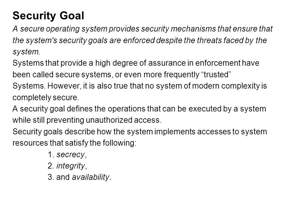 Security Goal A secure operating system provides security mechanisms that ensure that.