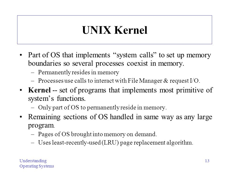 UNIX Kernel Part of OS that implements system calls to set up memory boundaries so several processes coexist in memory.