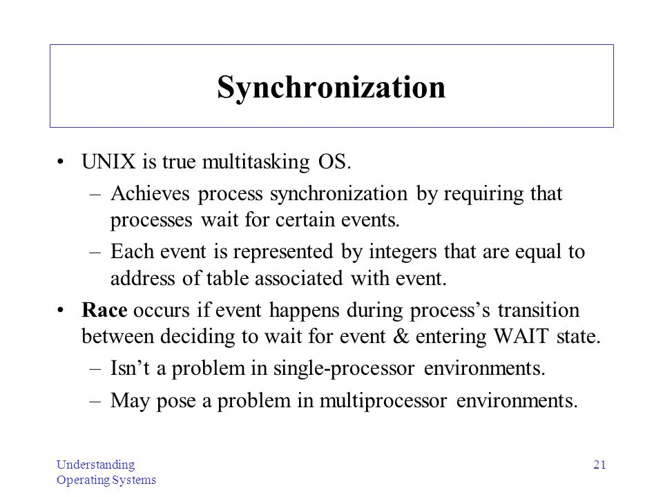Synchronization UNIX is true multitasking OS.