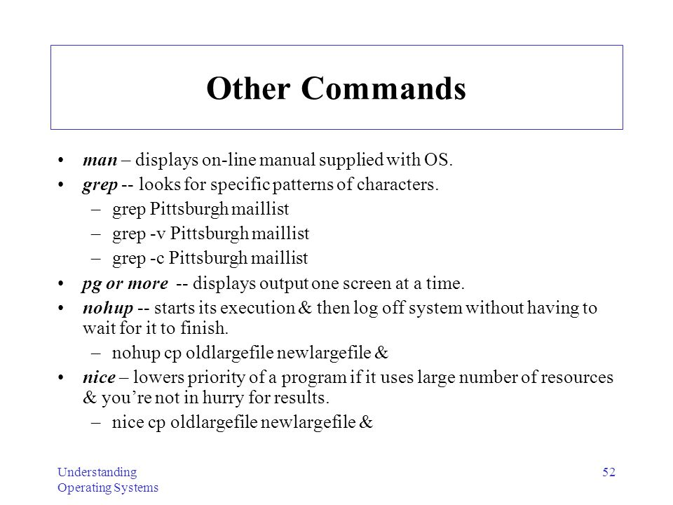 Other Commands man – displays on-line manual supplied with OS.