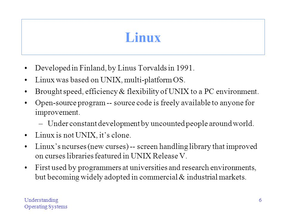 Linux Developed in Finland, by Linus Torvalds in 1991.