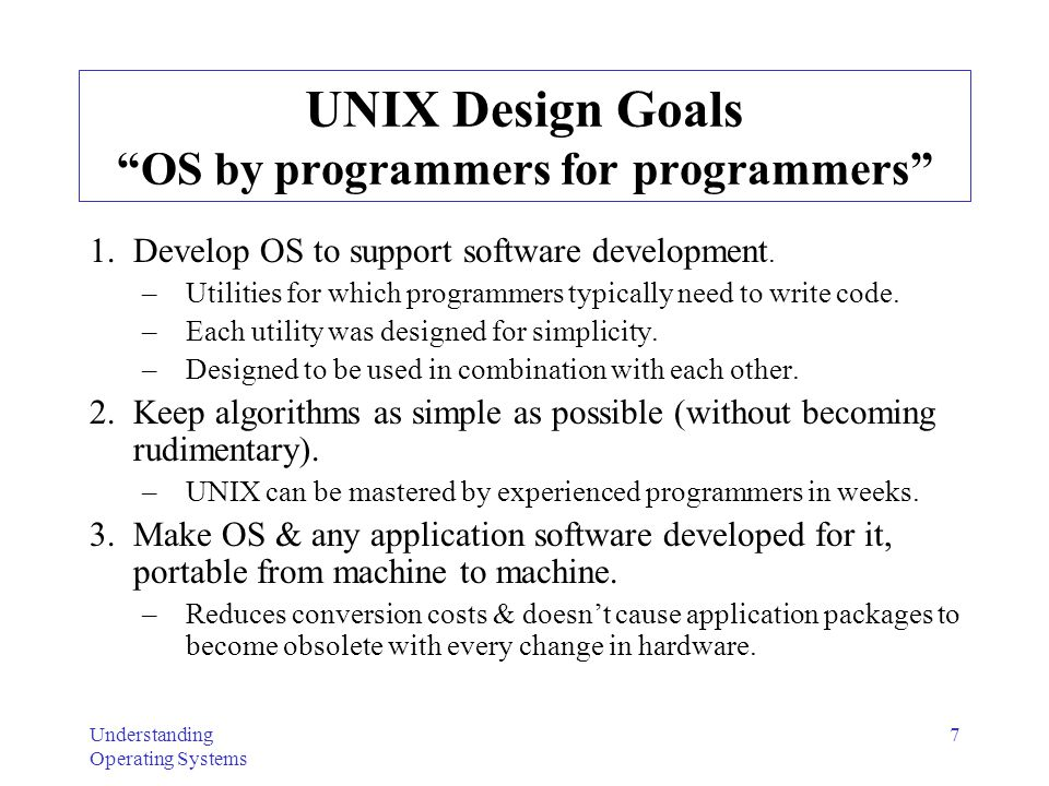 UNIX Design Goals OS by programmers for programmers