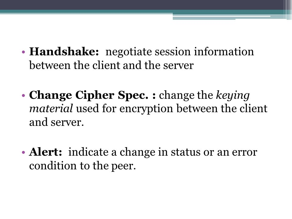 Handshake: negotiate session information between the client and the server