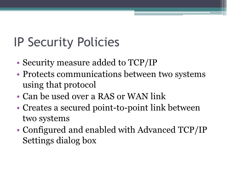 IP Security Policies Security measure added to TCP/IP