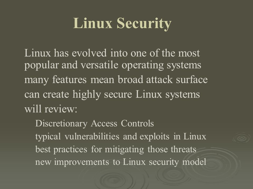 Linux Security Linux has evolved into one of the most