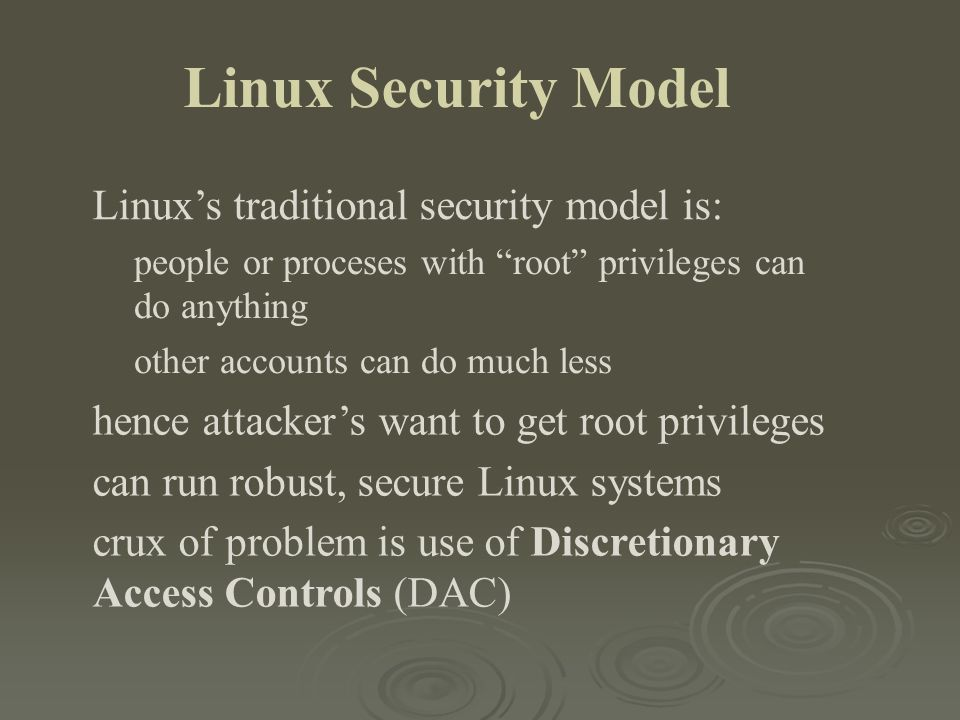 Linux Security Model Linux's traditional security model is: