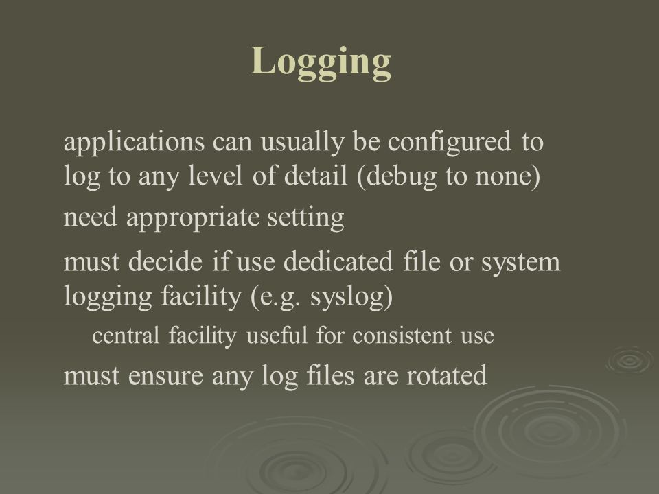 Logging applications can usually be configured to