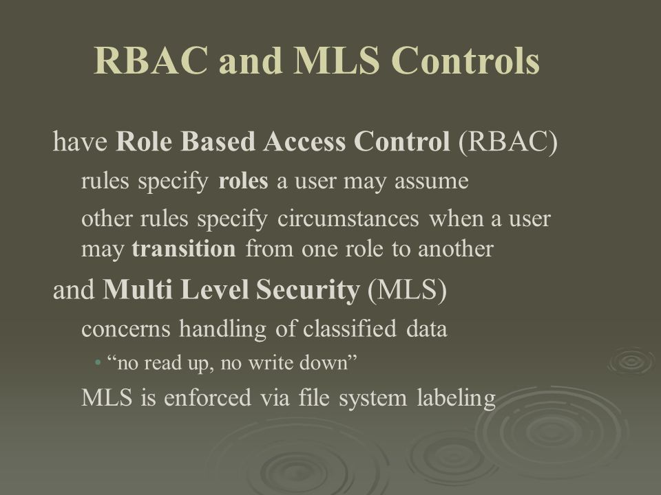 RBAC and MLS Controls have Role Based Access Control (RBAC)