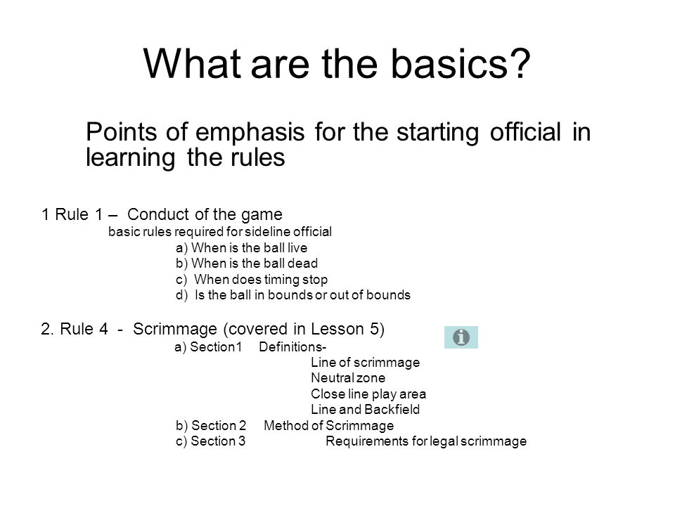 What are the basics Points of emphasis for the starting official in learning the rules. 1 Rule 1 – Conduct of the game.