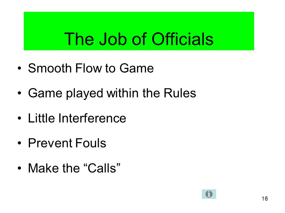 The Job of Officials Smooth Flow to Game Game played within the Rules