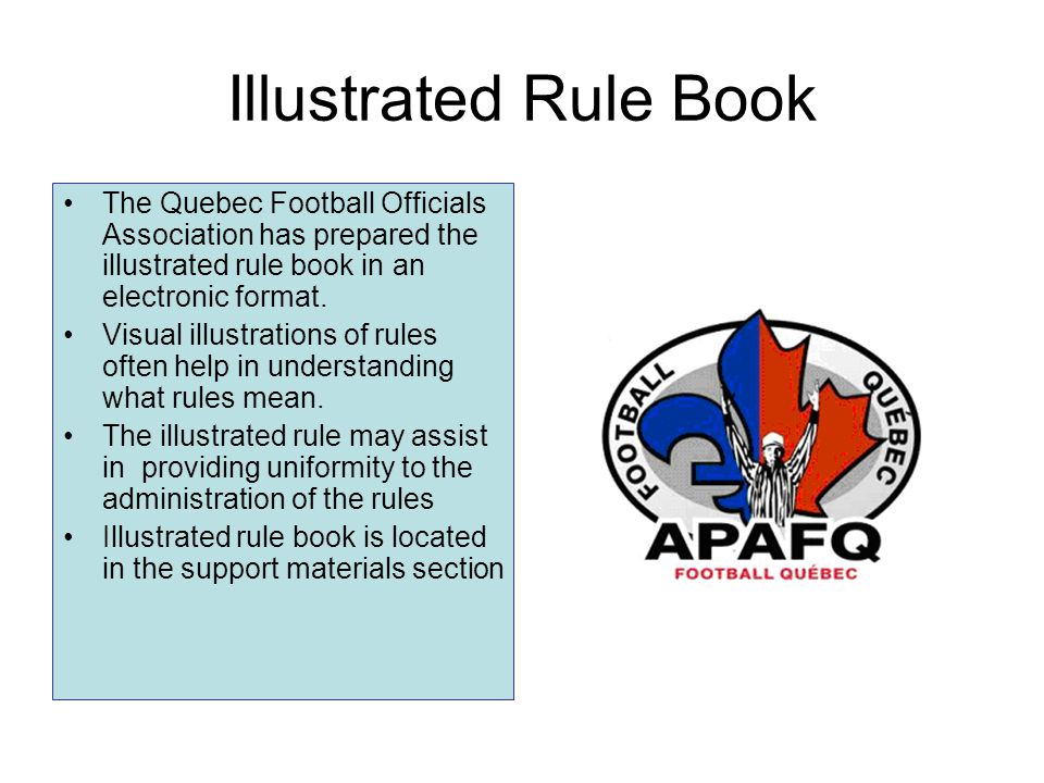 Illustrated Rule Book The Quebec Football Officials Association has prepared the illustrated rule book in an electronic format.