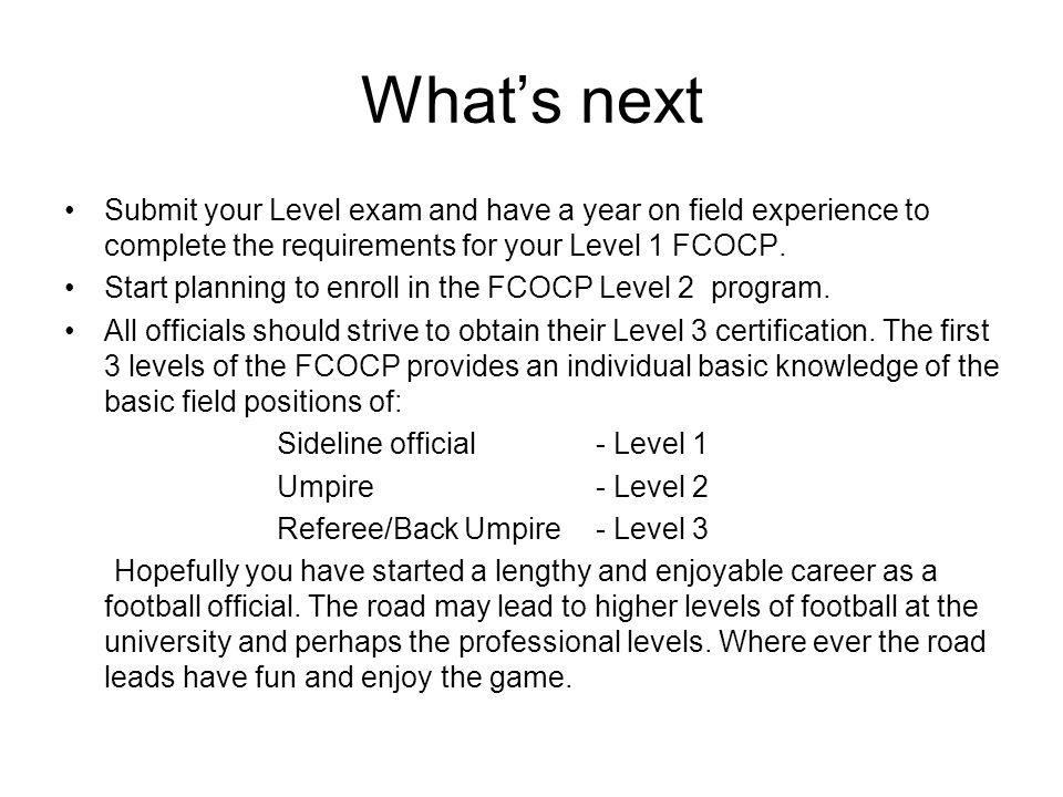 What's next Submit your Level exam and have a year on field experience to complete the requirements for your Level 1 FCOCP.